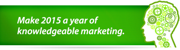 Make 2015 a year of knowledgeable marketing